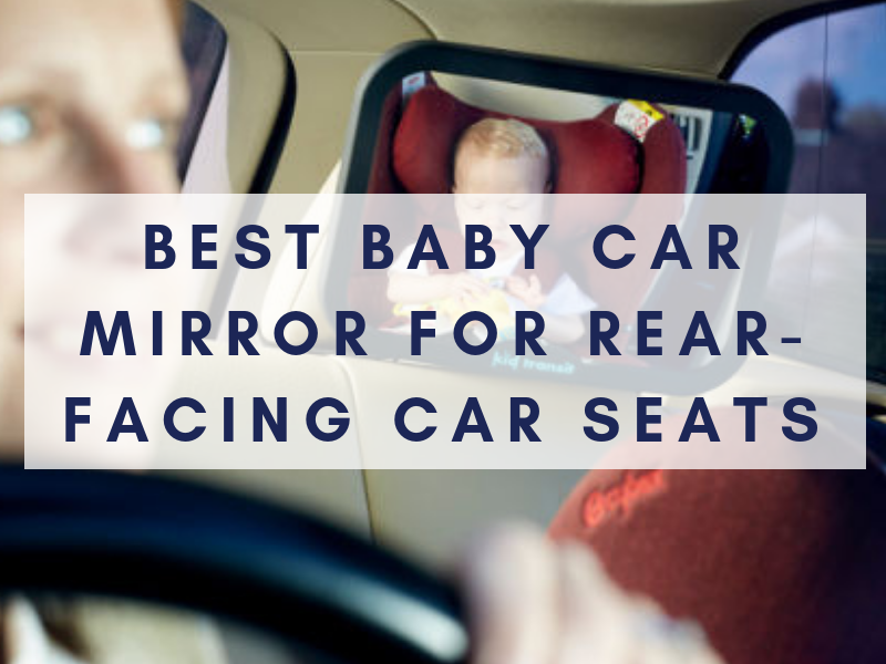 best baby car mirror for rear facing car seats