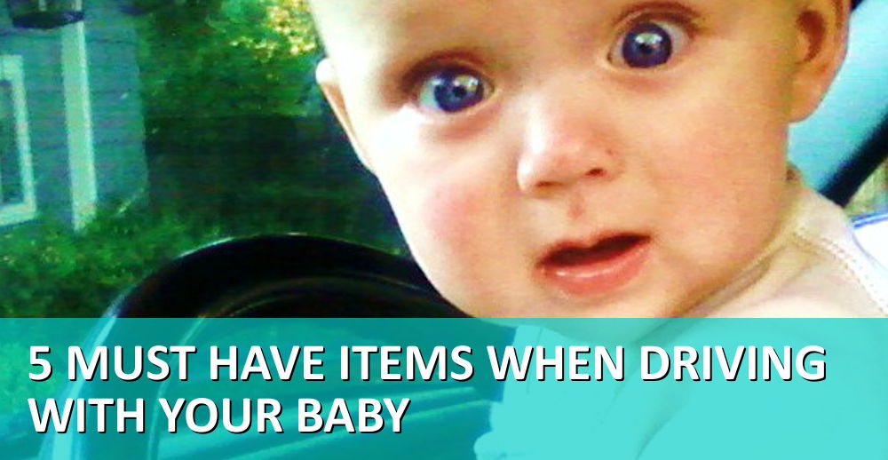 5 Must Have Items When Driving with Your Baby