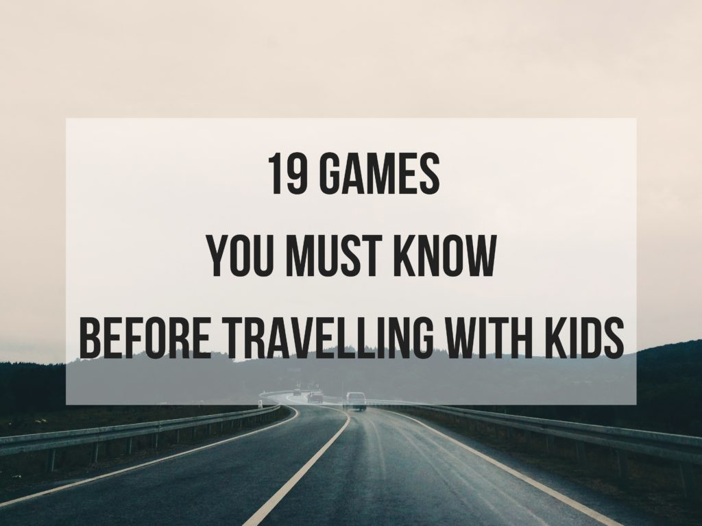 19 Games You Must Know Before Travelling with Kids.