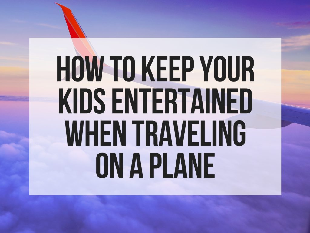 How To Keep Your Kids Entertained When Traveling on a Plane