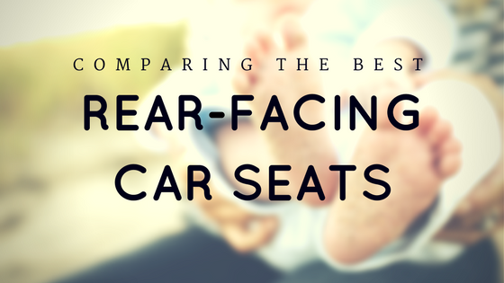 Best Rear-Facing Car Seats 2017