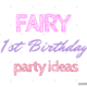 Fairy First Birthday Party Ideas