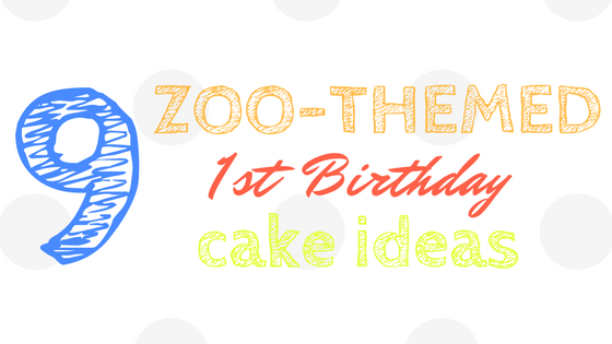 9 Zoo-Themed First Birthday Cake Ideas Title Image