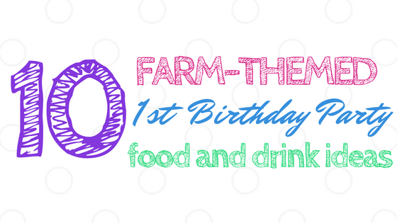 Farm Themed First Birthday Food and Drink Ideas Title Image