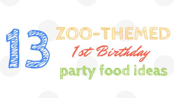 Zoo Themed First Birthday Food Ideas