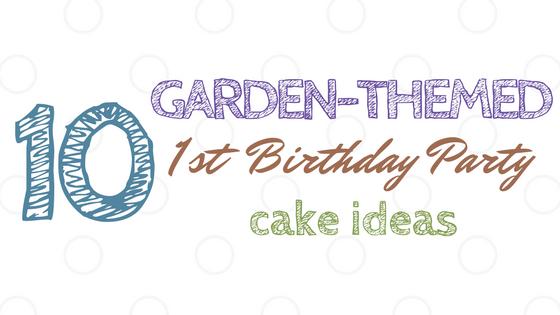 Garden Themed First Birthday Cake Ideas Title Image
