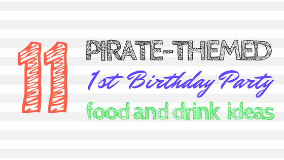 11 Pirate Themed First Birthday Party Food And Drink Ideas