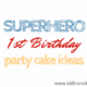 Superhero First Birthday Party Cake Ideas
