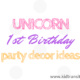Unicorn First Birthday Party Decor Ideas