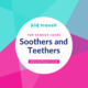 10 must-have soothers and teethers