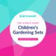 10 must-have childrens gardening sets
